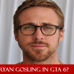 GTA 6 Ryan Gosling As Protagonist